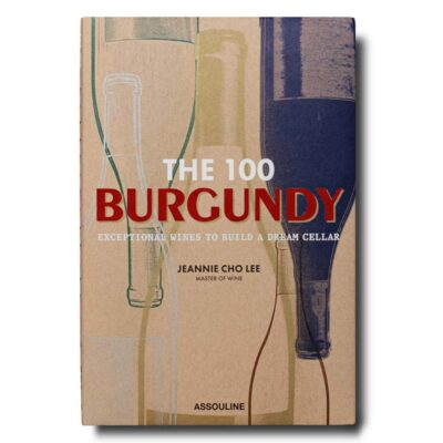 the 100 Burgundy Exceptional wines to build a dream cellar by Assouline
